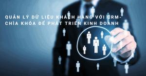 Quản lý dữ liệu khách hàng với CRM - Chìa khóa để phát triển kinh doanh