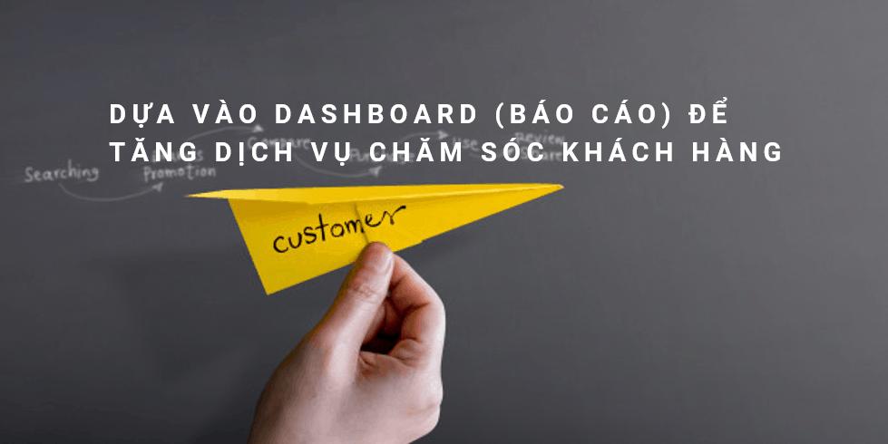 Dựa vào Dashboard (Báo cáo) để tăng dịch vụ chăm sóc khách hàng