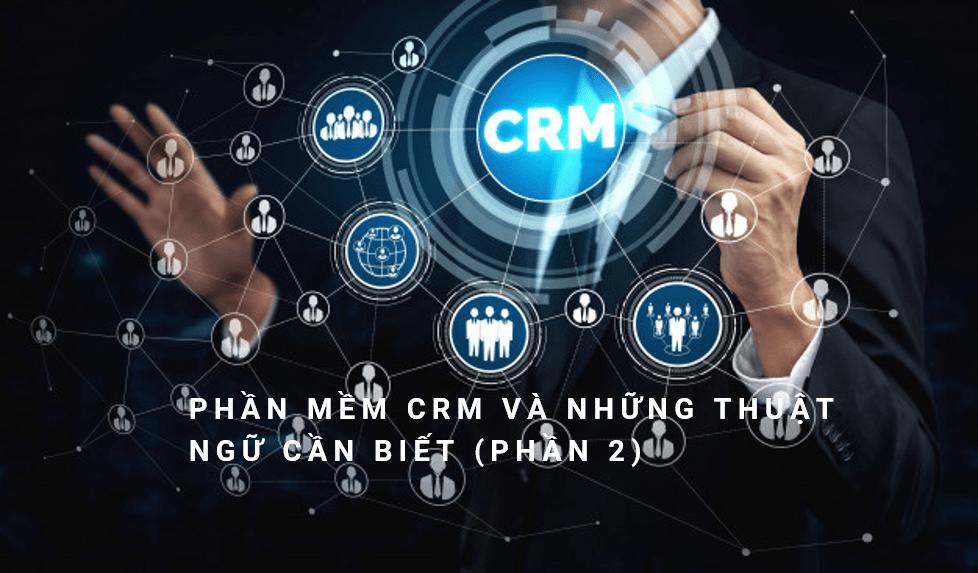Phần mềm CRM và những thuật ngữ cần biết (Phần 2)